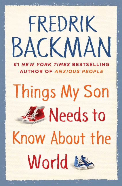 Things My Son Needs to Know about the World. Fredrik Backman