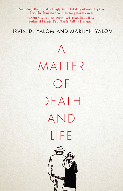 A Matter of Death and Life. Irvin D. Yalom, Marilyn Yalom