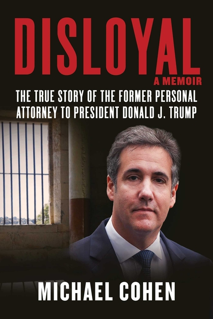 Disloyal: A Memoir: The True Story of the Former Personal Attorney to President Donald J. Trump....
