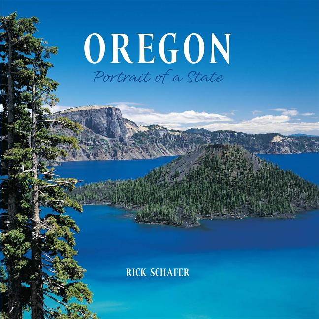 Oregon: Portrait of a State. Rick Schafer, Photographer