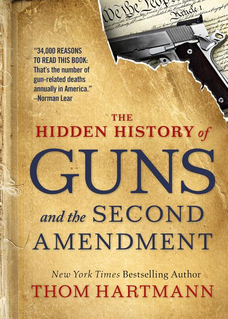 The Hidden History of Guns and the Second Amendment. Thom Hartmann