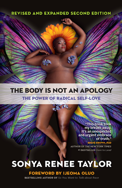 The Body Is Not an Apology, Second Edition: The Power of Radical Self-Love. Sonya Renee Taylor,...