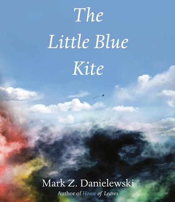 The Little Blue Kite. Mark Z. Danielewski