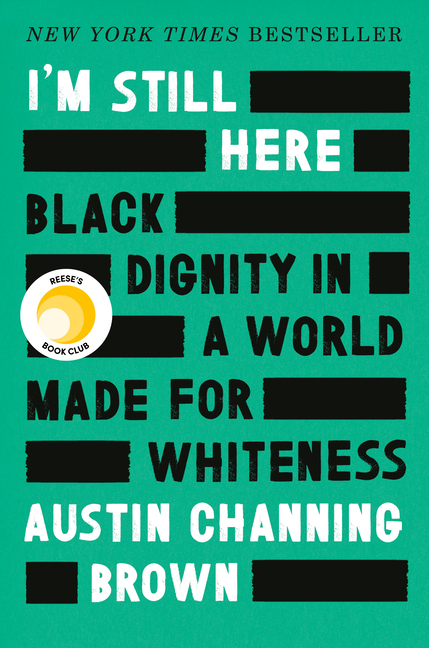 I'm Still Here: Black Dignity in a World Made for Whiteness. Austin Channing Brown