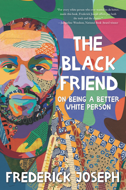 The Black Friend: On Being a Better White Person. Frederick Joseph