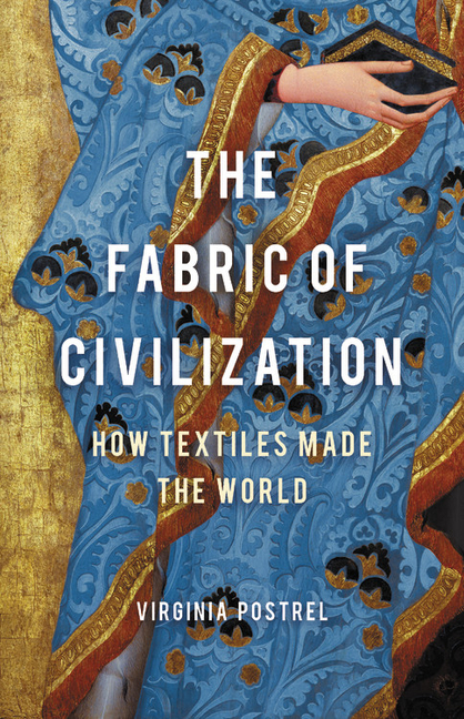 The Fabric of Civilization: How Textiles Made the World. Virginia Postrel.