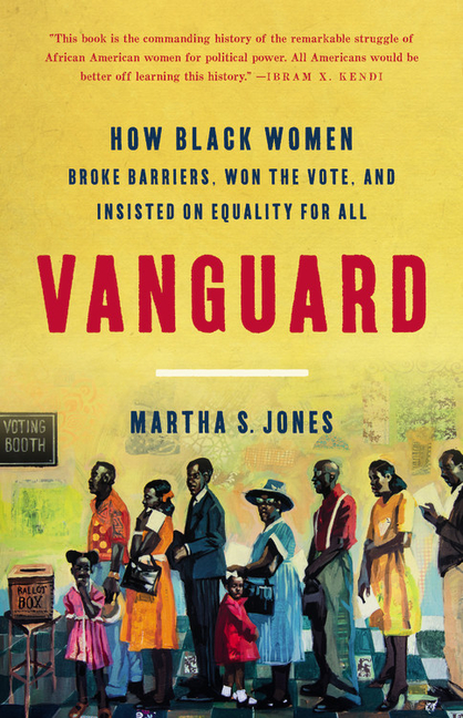 Vanguard: How Black Women Broke Barriers, Won the Vote, and Insisted on Equality for All. Martha...