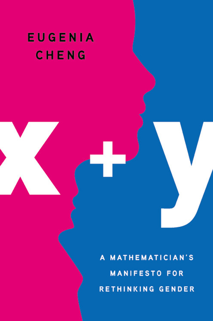 X + Y: A Mathematician's Manifesto for Rethinking Gender. Eugenia Cheng
