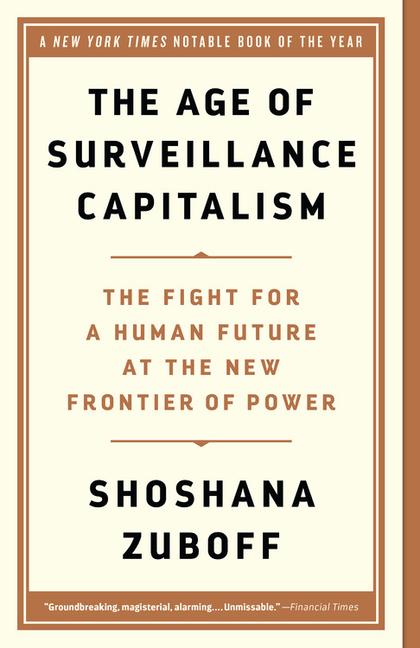 The Age of Surveillance Capitalism: The Fight for a Human Future at the New Frontier of Power....