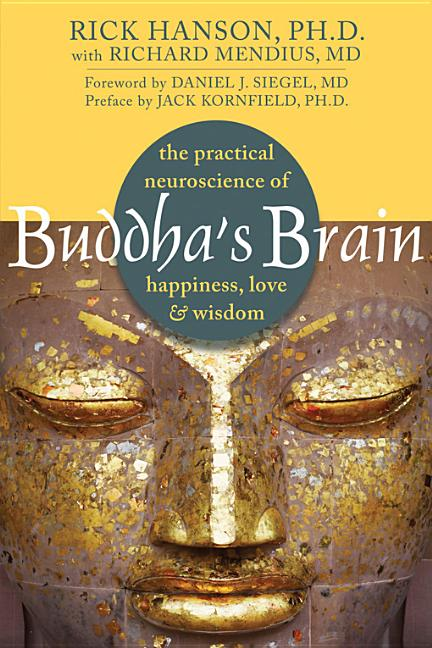 Buddha's Brain: The Practical Neuroscience of Happiness, Love, and Wisdom. Rick Hanson, Richard...