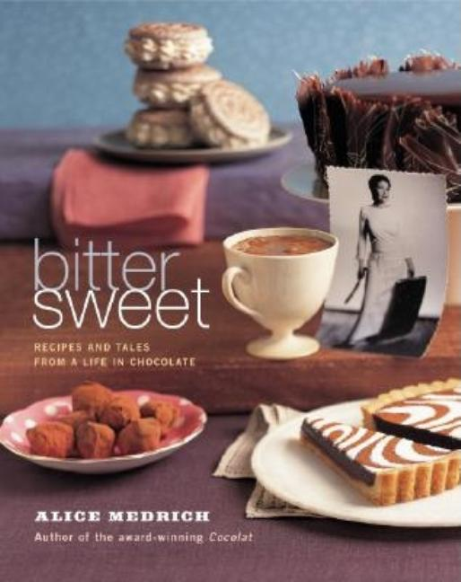 Bittersweet: Recipes and Tales from a Life in Chocolate. Alice Medrich, Deborah Jones, Photographer