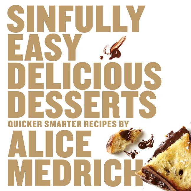 Sinfully Easy Delicious Desserts. Alice Medrich