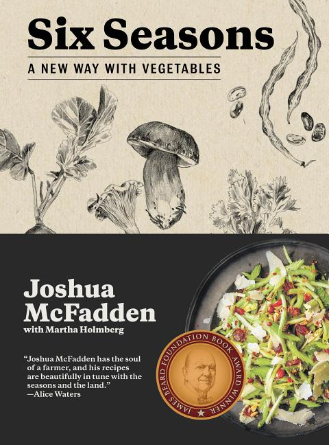 Six Seasons: A New Way with Vegetables. Joshua McFadden, Martha Holmberg, With