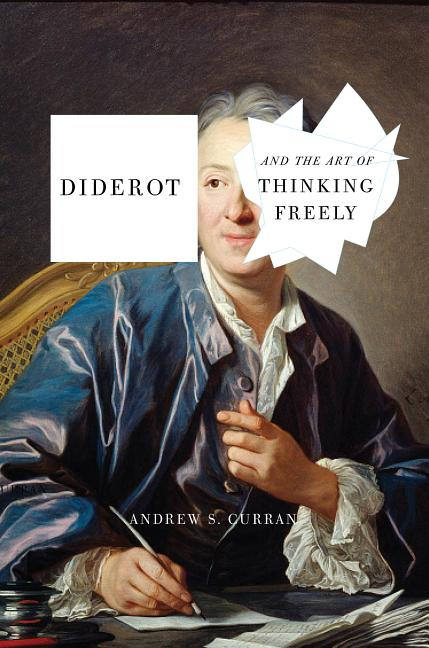 Diderot and the Art of Thinking Freely. Andrew S. Curran