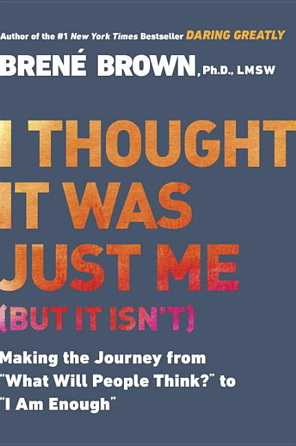 "I Thought It Was Just Me (But It Isn't): Making the Journey from ""what Will People Think?"" to ""i..."