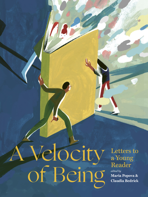 A Velocity of Being: Letters to a Young Reader. Maria Popova, Claudia Bedrick