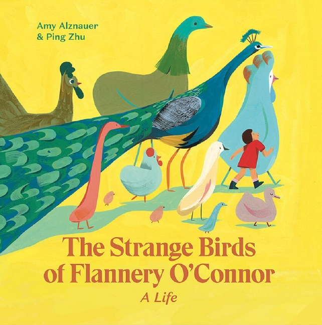 The Strange Birds of Flannery O'Connor. Amy Alznauer, Ping Zhu