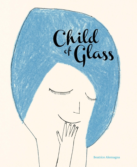 Child of Glass. Beatrice Alemagna.