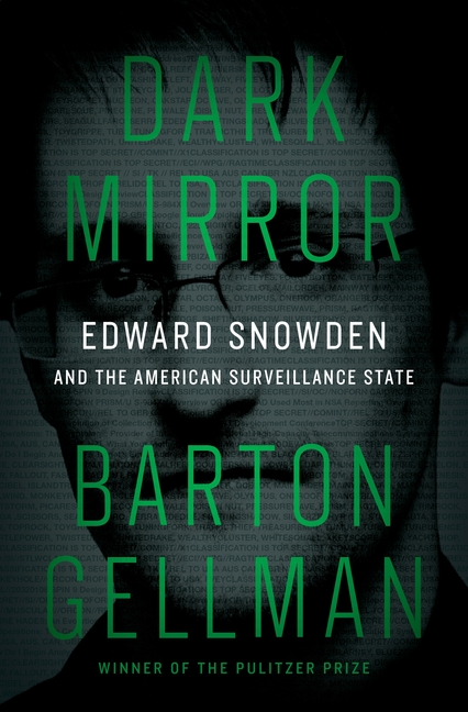 Dark Mirror: Edward Snowden and the American Surveillance State. Barton Gellman