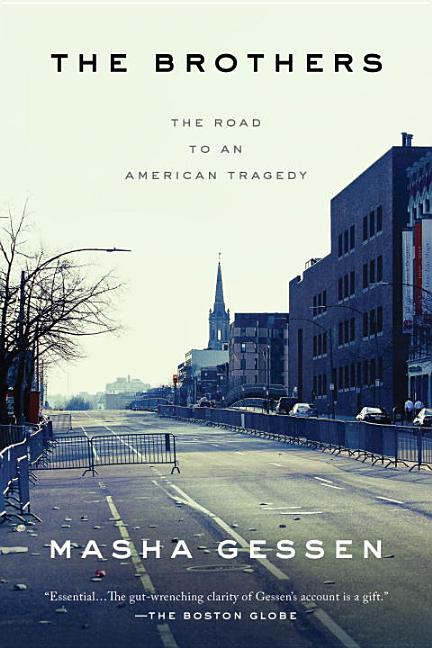 The Brothers: The Road to an American Tragedy. Masha Gessen