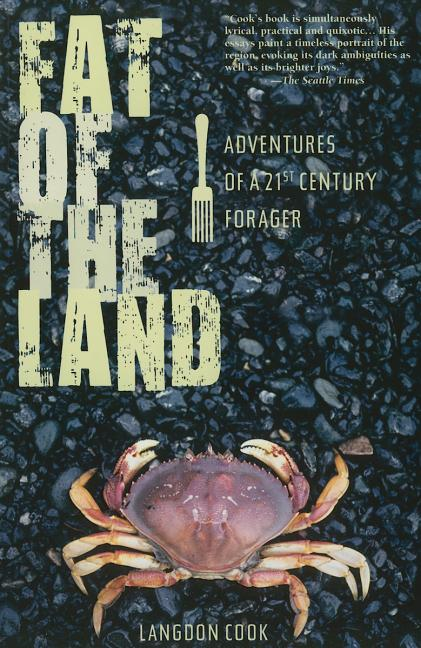 Fat of the Land: Adventures of a 21st Century Forager. Langdon Cook