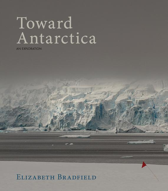 Toward Antarctica. Elizabeth Bradfield
