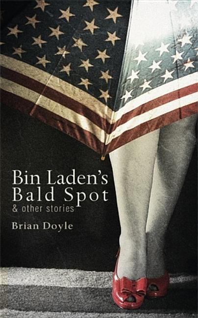 Bin Laden's Bald Spot: & Other Stories: & Other Stories. Brian Doyle