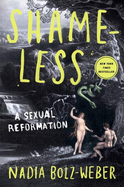 Shameless: A Sexual Reformation. Nadia Bolz-Weber