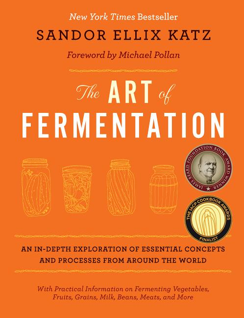 The Art of Fermentation: An In-Depth Exploration of Essential Concepts and Processes from Around...