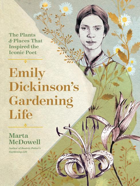 Emily Dickinson's Gardening Life: The Plants and Places That Inspired the Iconic Poet (Second...