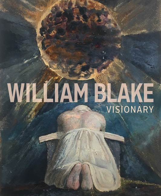 William Blake: Visionary. Edina Adam, Julian Brooks, Matthew Hargraves