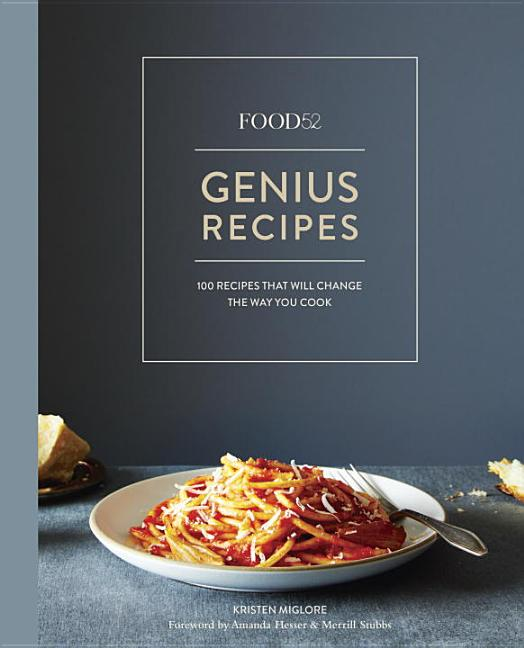Food52 Genius Recipes: 100 Recipes That Will Change the Way You Cook [a Cookbook]. Kristen...