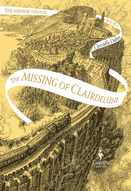 The Missing of Clairdelune: Book Two of the Mirror Visitor Quartet. Christelle Dabos, Hildegarde...