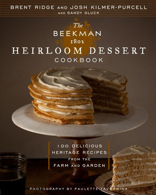 The Beekman 1802 Heirloom Dessert Cookbook: 100 Delicious Heritage Recipes from the Farm and...