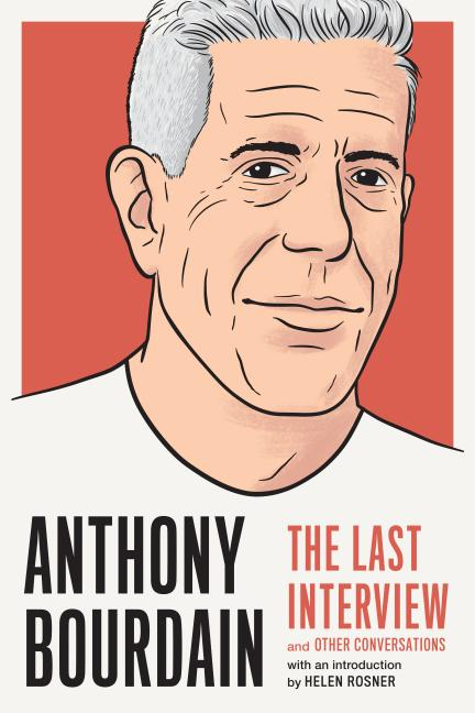 Anthony Bourdain: The Last Interview: And Other Conversations. Melville House, Helen Rosner