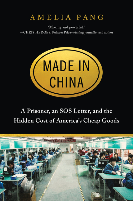 Made in China: A Prisoner, an SOS Letter, and the Hidden Cost of America's Cheap Goods. Amelia Pang