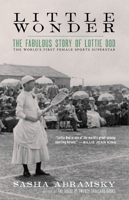 Little Wonder: The Fabulous Story of Lottie Dod, the World's First Female Sports Superstar. Sasha...