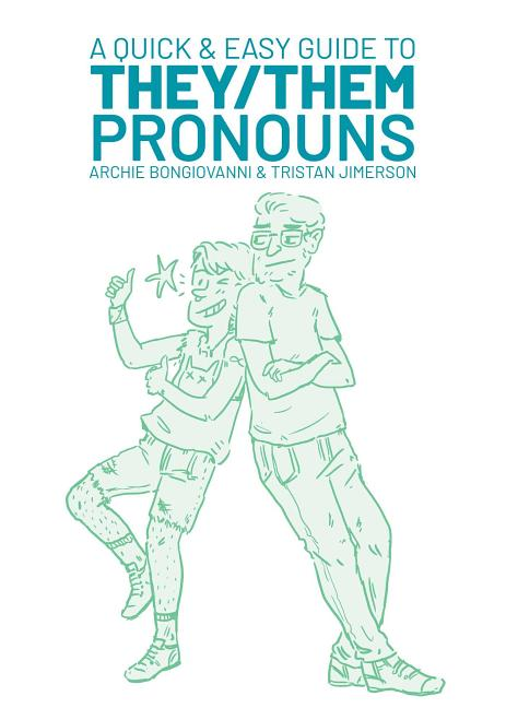 A Quick & Easy Guide to They/Them Pronouns. Archie Bongiovanni, Tristan Jimerson