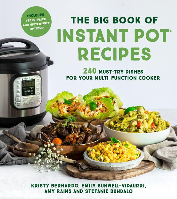 The Big Book of Instant Pot Recipes: 240 Must-Try Dishes for Your Multi-Function Cooker. Kristy...
