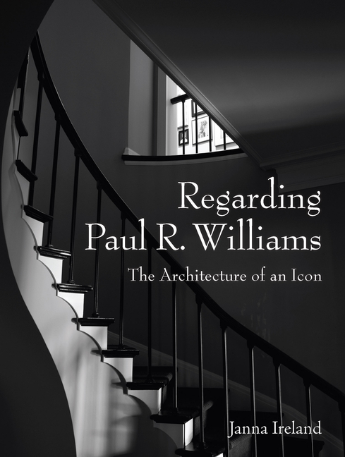 Regarding Paul R. Williams: A Photographer's View. Janna Ireland