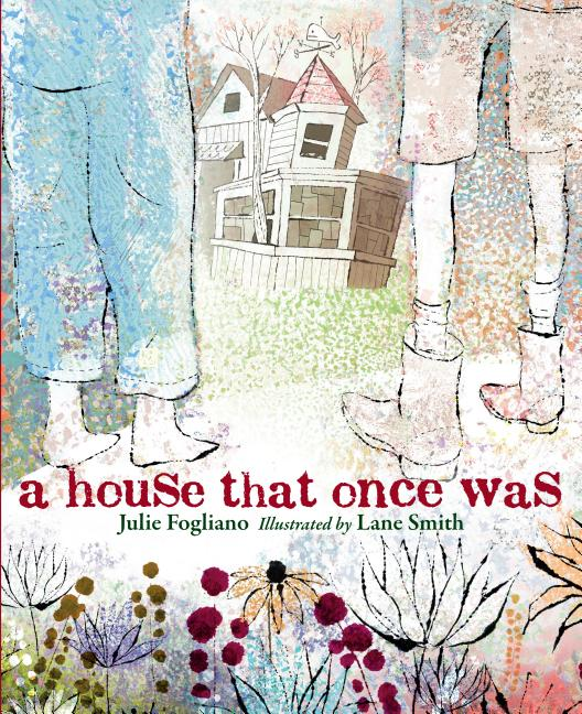 A House That Once Was. Julie Fogliano, Lane Smith