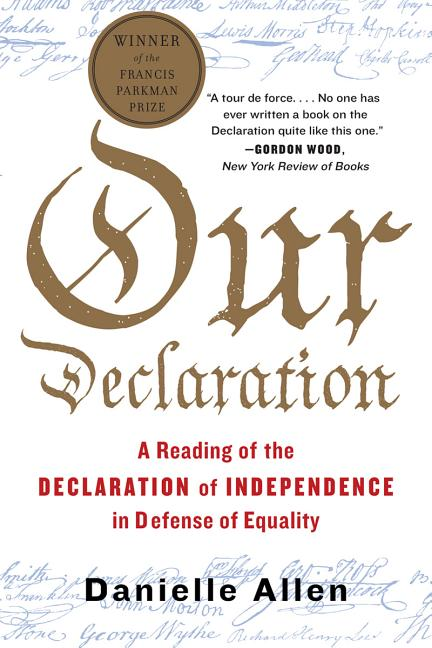 Our Declaration: A Reading of the Declaration of Independence in Defense of Equality. Danielle Allen