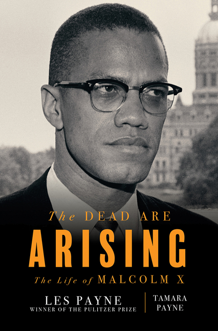 The Dead Are Arising: The Life of Malcolm X. Les Payne, Tamara Payne.