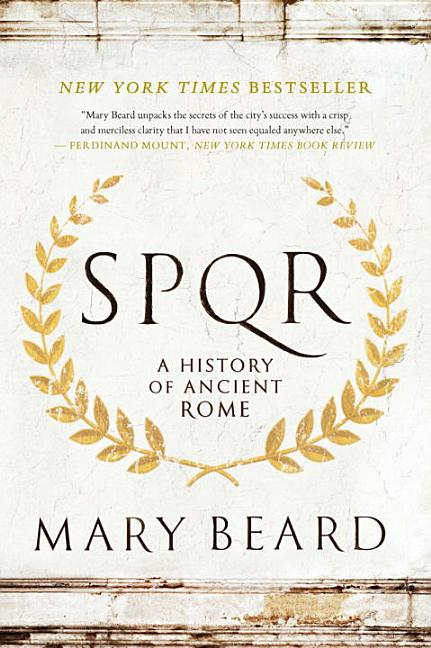 S.P.Q.R: A History of Ancient Rome. Mary Beard