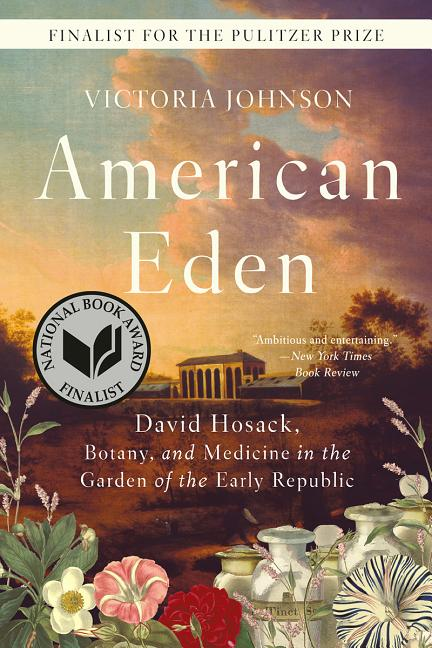 American Eden: David Hosack, Botany, and Medicine in the Garden of the Early Republic. Victoria...