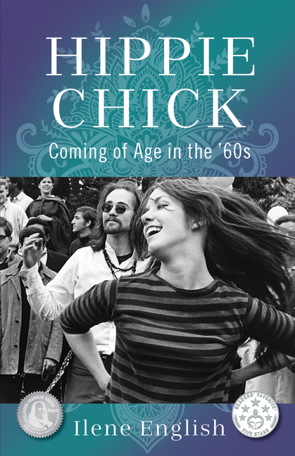 Hippie Chick: Coming of Age in the '60s. Ilene English
