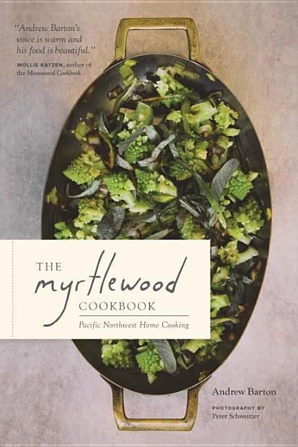 The Myrtlewood Cookbook: Pacific Northwest Home Cooking. Andrew Barton, Peter Schweitzer,...
