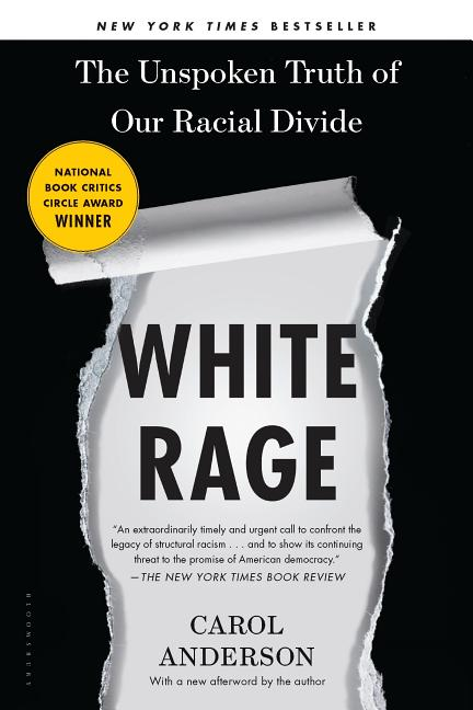 White Rage: The Unspoken Truth of Our Racial Divide. Carol Anderson