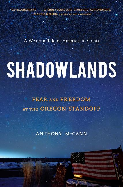 Shadowlands: Fear and Freedom at the Oregon Standoff. Anthony McCann