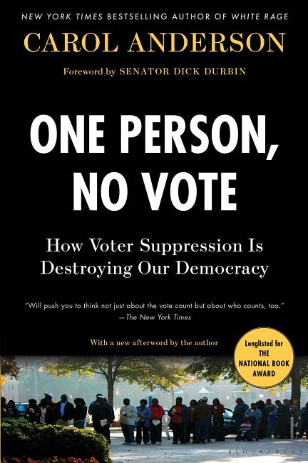 One Person, No Vote: How Voter Suppression Is Destroying Our Democracy. Carol Anderson, Dick Durbin